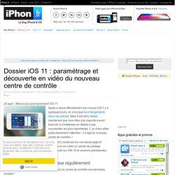 Dossier iOS 11 : paramétrage et découverte en vidéo du nouveau centre de contrôle - iPhone X, 8, iPad et Apple Watch : blog et actu par iPhon.fr