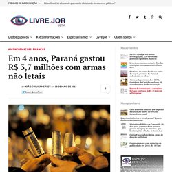Em 4 anos, Paraná gastou R$ 3,7 milhões com armas não letais - Livre.jor