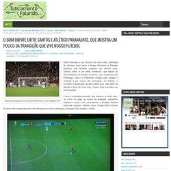 O bom empate entre Santos e Atlético Paranaense, que mostra um pouco da transição que vive nosso futebol