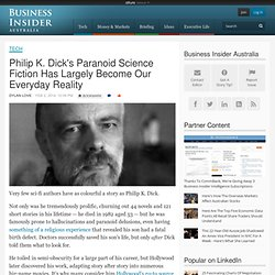 Philip K. Dick's Paranoid Science Fiction Has Largely Become Our Everyday Reality