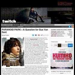 PARANOID PARK—A Question for Gus Van Sant