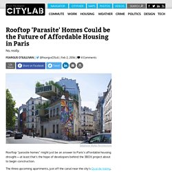 These Rooftop 'Parasite' Apartments Could be the Future of Affordable Housing in Paris