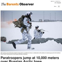 Paratroopers jump at 10,000 meters over Russian Arctic base