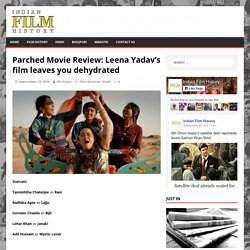 Parched Movie Review: Leena Yadav's film leaves you dehydrated
