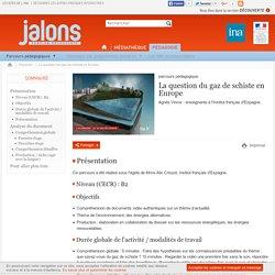 INA - Jalons : Parcours pédagogique FLE (B2) - COP 21 / Gaz de schiste en Europe