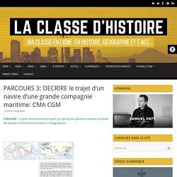PARCOURS 3: DECRIRE le trajet d'un navire d'une grande compagnie maritime: CMA CGM – La Classe d'Histoire
