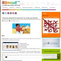 """Parcours immersif et interactif """"Le scribe qui dessine"""""""