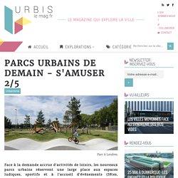 Parcs urbains de demain - s'amuser 2/5 - URBIS le mag