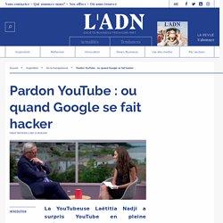 Pardon YouTube : ou quand Google se fait hacker