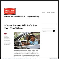 Is Your Parent Still Safe Behind The Wheel? – Home Care Assistance of Douglas County