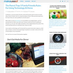 The Parent Trap: 5 Family Friendly Rules For Using Technology At Home