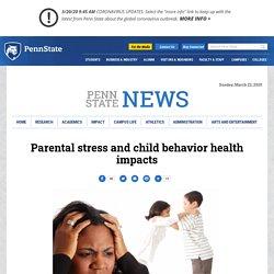 Parental stress and child behavior health impacts