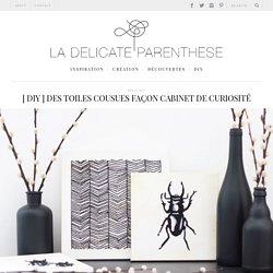 [ DIY ] Des toiles cousues façon cabinet de curiosité - La Délicate ParenthèseLa Délicate Parenthèse