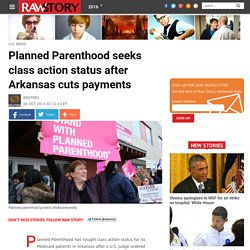 Planned Parenthood seeks class action status after Arkansas cuts payments