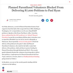 Paul Ryan blocks voulunteers delivering 87,000 Petitions