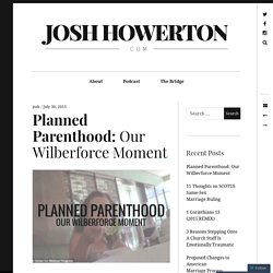 Planned Parenthood: Our Wilberforce Moment