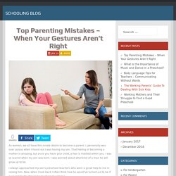 Top Parenting Mistakes - When Your Gestures Aren't Right - Schooling Blog
