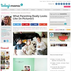 What Parenting Really Looks Like {In Pictures!} - TodaysMama