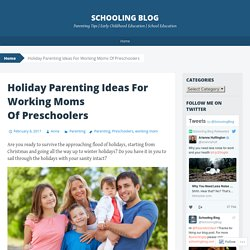 Holiday Parenting Ideas For Working Moms Of Preschoolers