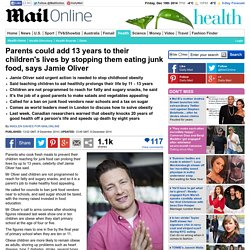 Parents could add years to children's lives by stopping junk food, says Jamie Oliver