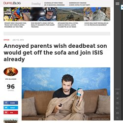 Parents wish deadbeat son would join ISIS already