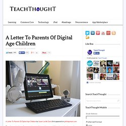 A Letter To Parents Of Digital Age Children