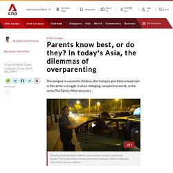 Parents know best, or do they? In today's Asia, the dilemmas of overparenting