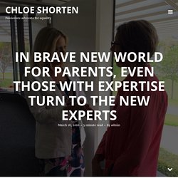 In brave new world for parents, even those with expertise turn to the new experts - Chloe Shorten