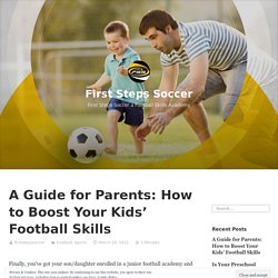 A Guide for Parents: How to Boost Your Kids' Football Skills