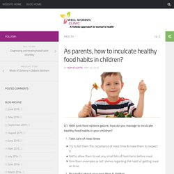 As Parents, How to inculcate healthy food habits in children?