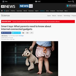 Smart toys: What parents need to know about internet-connected gadgets - Science News - ABC News