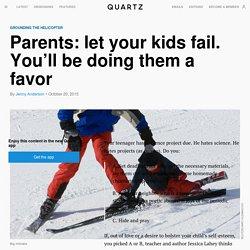 Parents: let your kids fail. You'll be doing them a favor