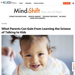 What Parents Can Gain From Learning the Science of Talking to Kids