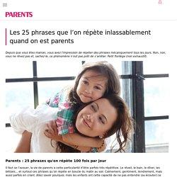 Parents : 25 phrases qu'on répète 100 fois par jour - PARENTS.fr