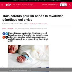 Trois parents pour un bébé : la révolution génétique qui divise