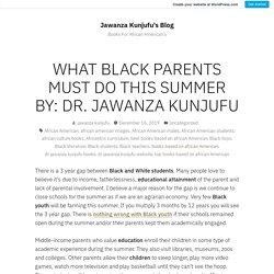 WHAT BLACK PARENTS MUST DO THIS SUMMER BY: DR. JAWANZA KUNJUFU – Jawanza Kunjufu's Blog