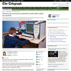 Parents rely too much on schools to teach online safety, say teachers
