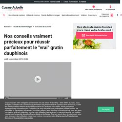 """Nos conseils vraiment précieux pour réussir parfaitement le """"vrai"""" gratin dauphinois - Cuisine Actuelle"""