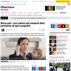 Burn-out : ces mères qui veulent être parfaites et qui craquent