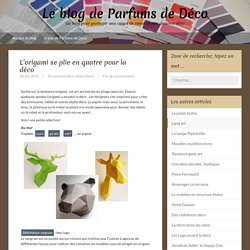 Le blog de Parfums de DécoL'origami se plie en quatre pour la déco - Le blog de Parfums de Déco