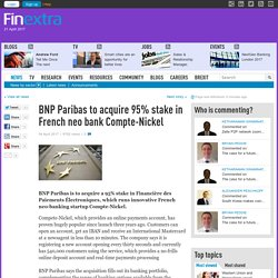 BNP Paribas to acquire 95% stake in French neo bank Compte-Nickel