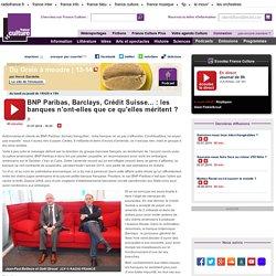 BNP Paribas, Barclays, Crédit Suisse... : les banques n'ont-elles que ce qu'elles méritent
