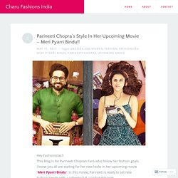 Parineeti Chopra's Style In Her Upcoming Movie – Meri Pyarri Bindu!! – Charu Fashions India