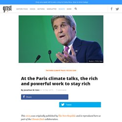 At the Paris climate talks, the rich and powerful work to stay rich