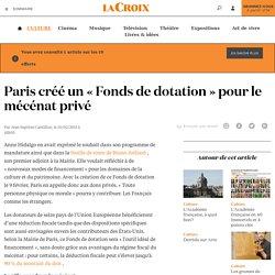 Paris créé un «Fonds de dotation» pour le mécénat privé - La Croix