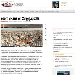 Zoom : Paris en 26 gigapixels