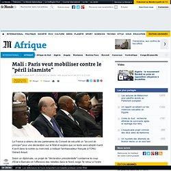 """Mali: Paris veut mobiliser contre le """"péril islamiste"""""""