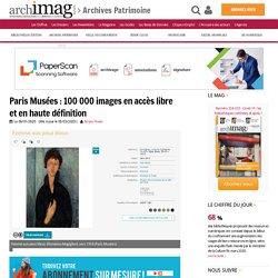 Paris Musées : 100 000 images en accès libre et en haute définition