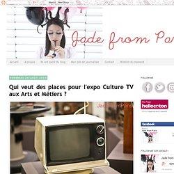 Jade from Paris: Qui veut des places pour l'expo Culture TV aux Arts et Métiers ?