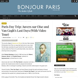 Paris Day Trip: Auvers sur Oise and Van Gogh's Last Days (With Video Tour)
